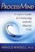 Processmind : A User's Guide to Connecting with the Mind of God