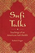 Sufi Talks : Teachings of an American Sufi Sheihk