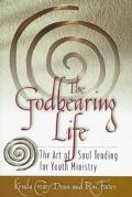 Godbearing Life The Art of Soul Tending for Youth Ministry