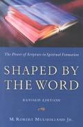 Shaped by the Word The Power of Scripture in Spiritual Formation