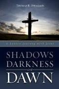 Shadows, Darkness, and Dawn : A Lenten Journey with Jesus