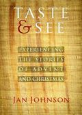 Taste and See : Experiencing the Stories of Advent and Christmas
