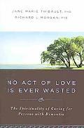 No Act of Love is Ever Wasted: The Spirituality of Caring for Persons with Dementia