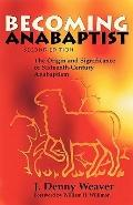 Becoming Anabaptist The Origin and Significance of Sixteenth-Century Anabaptism