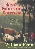 Some Fruits of Solitude Wise Sayings on the Conduct of Human Life