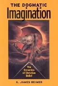 Dogmatic Imagination The Dynamics of Christian Belief