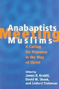 Anabaptists Meeting Muslims A Calling For Presence in the Way of Christ