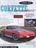 Corvette by the Numbers The Essential Corvette Parts Reference 1955-82