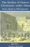 Decline of Eastern Christianity Under Islam From Jihad to Dhimmitude  Seventh-Twentieth Century