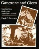 Gangrene and Glory: Medical Care During the American Civil War
