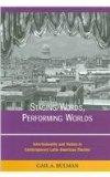 Staging Words, Performing Worlds Intertextuality and Nation in Contemporary Latin American T...