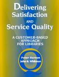 Delivering Satisfaction and Service Quality A Customer-Based Approach for Libraries