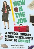 New on the Job A School Library Media Specialists's Guide to Success