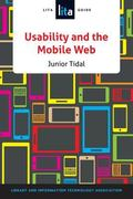 Usability and the Mobile Web : A LITA Guide
