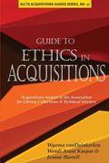 Guide to Ethics in Acquisitions : Wyoma VanDuinkerken, Wendi Arant Kaspar, and Jeanne Harrel...