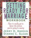 Getting Ready for Marriage Workbook How to Really Get to Know the Person You're Going to Marry