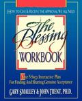 Blessing Workbook Your 5-Step, Interactive Plan for Finding and Sharing Genuine Acceptance
