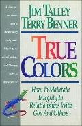 True Colors: How to Maintain Integrity in Relationships with God and Others