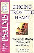 A Study of Psalms: Singing from the Heart: Discovering Worship That Rejoices and Restores - ...