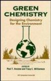 Green Chemistry Designing Chemistry for the Environment
