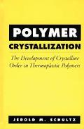 Polymer Crystallization The Development of Crystalline Order in Thermoplastic Polymers