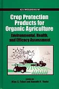 Crop Protection Products for Organic Agriculture Environmental, Health, and Efficacy Assessment