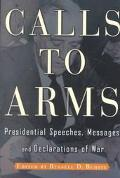Calls to Arms Presidential Speeches, Messages and Declarations of War