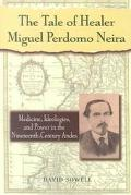 Tale of Healer Miguel Perdomo Neira Medicine, Ideologies, and Power in the Nineteenth-Centur...