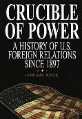 Crucible of Power A History of U.S. Foreign Relations Since 1897