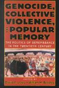 Genocide, Collective Violence, and Popular Memory The Politics of Remembrance in the Twentie...
