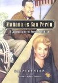 Manana Es San Peron A Cultural History of Peron's Argentina