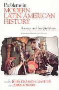Problems in Modern Latin American History Sources and Interpretations