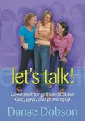 Let's Talk Good Stuff for Girlfriends About God, Guys, and Growing Up