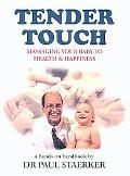 Tender Touch Massaging Your Baby to Health & Happiness