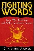 Fighting Words: From War, Rebellion, and Other Combative Capers