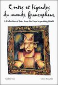 Contes Et Legendes Du Monde Francophone=a Collection of Tales from the French-Speaking World