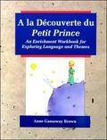 LA Decouverte Du Petit Prince An Enrichment Workbook for Exploring Languages and Themes