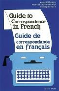 Guide to Correspondence in French/Guide De Correspondance En Francais A Practical Guide to S...