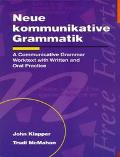 Neue Kommunikative Grammatik A Communicative Grammar Worktext With Written and Oral Practice