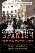 Streetwise Spanish Dictionary/Thesaurus The User-Friendly Guide to Spanish Slang and Idioms