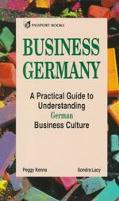 Business Germany: A Practical Guide to Understanding German Business Culture - Peggy Kenna -...