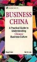 Business China A Practical Guide to Understanding Chinese Business Culture