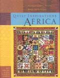 Quilt Inspirations from Africa A Caravan of Ideas, Patterns, Motifs, and Techniques