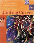 Quilting Curves An Innovative Technique for Machine-Piecing Curves With Incredible Ease