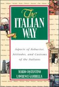 Italian Way Aspects of Behavior, Attitudes, and Customs of the Italians