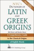 Ntc's Dictionary of Latin and Greek Origins A Comprehensive Guide to the Classical Origins o...