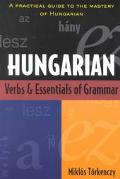 Hungarian Verbs and Essentials of Grammar A Practical Guide to the Mastery of Hungarian