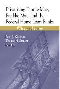 Privatizing Fannie Mae, Freddie Mac, and the Federal Home Loan Banks Why and How