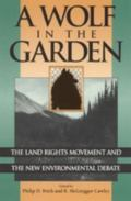 Wolf in the Garden The Land Rights Movement and the New Environmental Debate