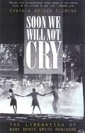 Soon We Will Not Cry The Liberation of Ruby Doris Smith Robinson